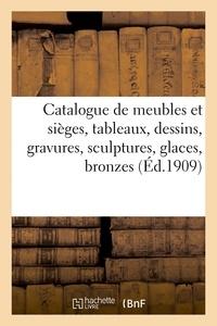 XXX - Catalogue de meubles et sièges anciens, tableaux anciens et modernes, dessins, gravures - sculptures en bois et en pierre, glaces, bronzes, pendules, porcelaines, faïences, argenterie.