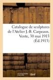 Paul Durand-Ruel - Catalogue de sculptures originales par J.-B. Carpeaux, terres cuites, plâtres, bronzes, marbres - groupes, statuettes, bustes de Atelier J.-B. Carpeaux. Vente, 30 mai 1913.