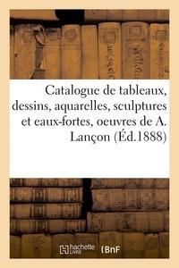 Hachette BNF - Catalogue de tableaux, dessins, aquarelles, sculptures et eaux-fortes, oeuvres de Auguste Lançon.