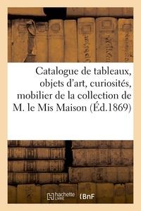 Simon Horsin-déon - Catalogue de tableaux, objets d'art, curiosités, mobilier de la collection de M. le Mis Maison.