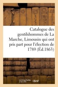 Louis de La Roque - Catalogue des gentilshommes de La Marche, Limousin qui ont pris part pour l'élection de 1789. 1863.