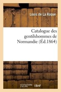 Louis de La Roque - Catalogue des gentilshommes de Normandie (Éd.1864).