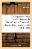 Brassart - Catalogue des livres qui composent la bibliothèque de la Société royale et centrale d'agriculture,.
