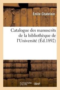 Emile Chatelain - Catalogue des manuscrits de la bibliothèque de l'Université.