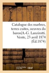 Emile Barre - Catalogue des marbres, terres cuites et bronzes, oeuvres du baron a.-g. lanzirotti - vente, 23 avril.