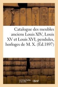 Charles Mannheim - Catalogue des meubles anciens louis xiv, louis xv et louis xvi, pendules, horloges, cartels - de m..