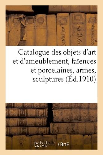 Expert - Catalogue des objets d'art et d'ameublement, faiences et porcelaines, armes, sculptures - objets var.
