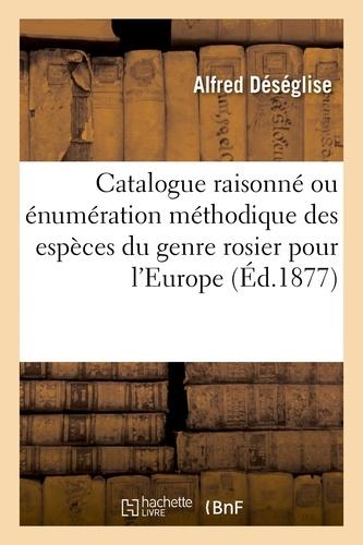 Hachette BNF - Catalogue raisonné ou énumération méthodique des espèces du genre rosier pour l'Europe.