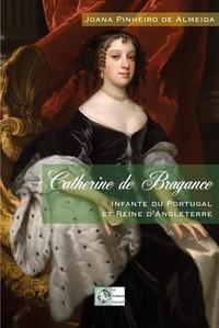 Joana Pinheiro de Almeida - Catherine de Bragance - Infante du Portugal et Reine d'Angleterre.