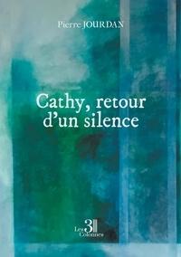 Pierre Jourdan - Cathy, retour d'un silence.
