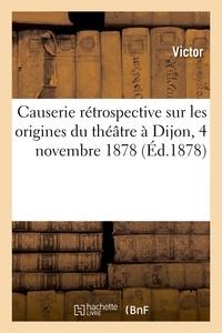 Victor - Causerie rétrospective sur les origines du théâtre à Dijon, 4 novembre 1878.