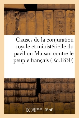 Hachette BNF - Causes de la conjuration royale et ministérielle du pavillon Marsan contre le peuple français.
