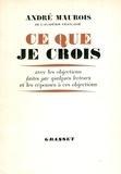 André Maurois - Ce que je crois - Avec les objections faites par quelques lecteurs et les réponses à ces objections.