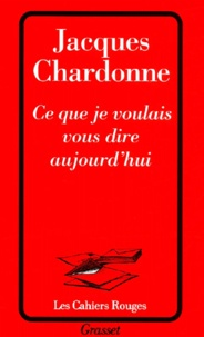 Jacques Chardonne - Ce que je voulais vous dire aujourd'hui.