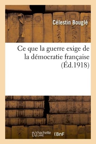 Célestin Bouglé - Ce que la guerre exige de la démocratie française.