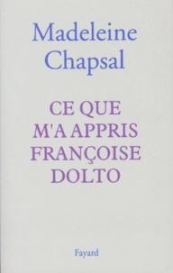 Madeleine Chapsal - Ce que m'a appris Françoise Dolto.