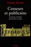 Claude Nicolet - Censeurs et publicains. - Economie et fiscalité dans la Rome antique.