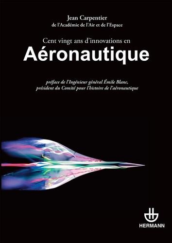 Jean Carpentier - Cent vingt ans d'innovations en aéronautique.