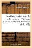 Adolphe Quételet - Centième anniversaire de sa fondation, 1772-1872. Pemier siècle de l'Académie.