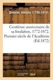 Adolphe Quételet - Centième anniversaire de sa fondation, 1772-1872. Premier siècle de l'Académie.