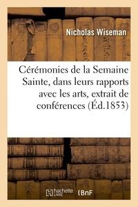 Nicholas Wiseman - Cérémonies de la Semaine Sainte, dans leurs rapports avec les arts, extrait de conférences.