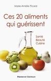 Marie-Amélie Picard - Ces 20 aliments qui guérissent - Santé, beauté, cuisine.