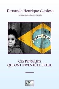Fernando-Henrique Cardoso - Ces penseurs qui ont inventé le Brésil.
