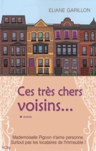 Eliane Garillon - Ces très chers voisins.