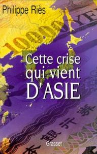 Philippe Riès - Cette crise qui vient d'Asie.