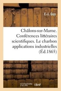 Guy - Châlons-sur-Marne. Conférences littéraires et scientifiques. Le charbon dans ses applications.