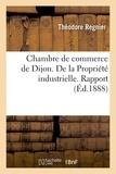 Regnier - Chambre de commerce de Dijon. De la Propriété industrielle. Rapport.