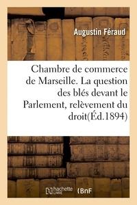 Feraud - Chambre de commerce de Marseille. La question des blés devant le Parlement, relèvement du droit.