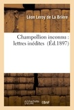 Léon Leroy de La Brière - Champollion inconnu : lettres inédites.