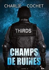 Charlie Cochet - THIRDS 3 : Champs de ruines - Thirds, T3.