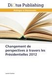 Laurent Gantner - Changement de perspectives à travers les présidentielles 2012.