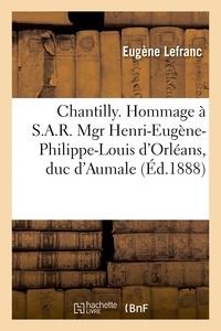 Lefranc - Chantilly. Hommage à S.A.R. Mgr Henri-Eugène-Philippe-Louis d'Orléans, duc d'Aumale.