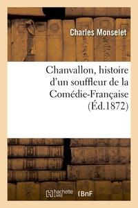 Charles Monselet - Chanvallon, histoire d'un souffleur de la Comédie-française.