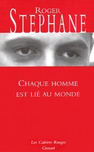 Roger Stéphane - Chaque homme est lié au monde - Carnets (Août 1939-Août 1944).