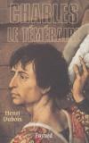 Henri Dubois - Charles le Téméraire.