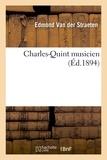 Edmond Van der Straeten - Charles-Quint musicien.