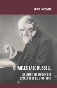 David Horowitz et Monique Pierre - Charles Taze Russell - Un chrétien américain précurseur du sionisme.