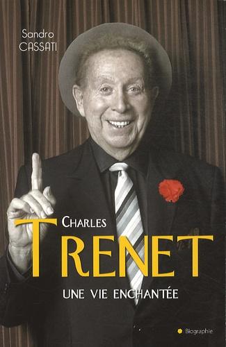 Charles Trenet, une vie enchantée - Sandro Cassati