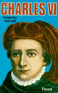 Françoise Autrand - Charles VI - La folie du roi.