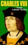 Yvonne Labande-Mailfert - Charles VIII. - Le vouloir et la destinée.