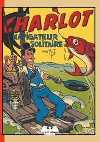 Mat - Charlot  : Charlot navigateur solitaire.