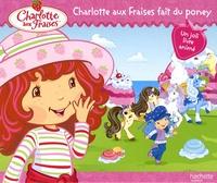 Charlotte aux Fraises fait du poney -  Hachette |