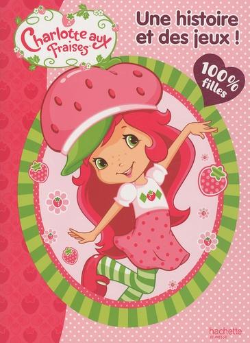 Charlotte aux fraises. Une histoire et des jeux 100% filles !