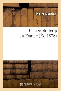 Pierre Garnier - Chasse du loup en France (Éd.1878).