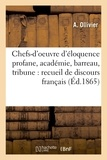 A. Ollivier - Chefs-d'oeuvre d'éloquence profane, académie, barreau, tribune : recueil de discours français.