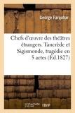 George Farquhar et William Wycherley - Chefs d'oeuvre des théâtres étrangers. Tancrède et Sigismonde, tragédie en 5 actes.